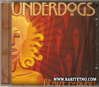 Underdogs - Ready to Burn 2007