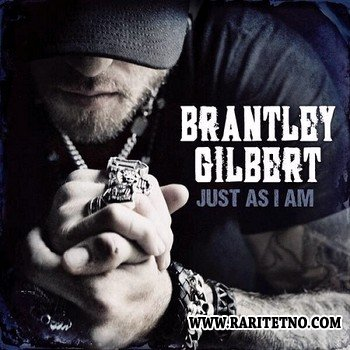 Brantley Gilbert - Just As I Am (Deluxe Edition) 2014