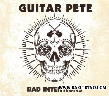 Guitar Pete - Bad Intentions 2013
