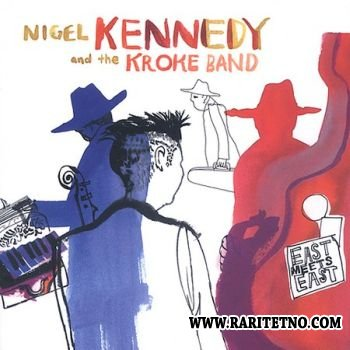 NIGEL KENNEDY AND THE KROKE BAND - East Meets East 2003