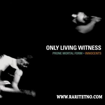 Only Living Witness - Prone Mortal Form & Innocents 2006 (Reissue 2CD)