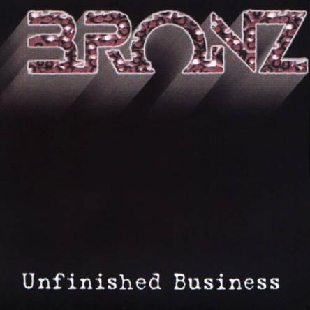 Bronz - Unfinished Business 2001