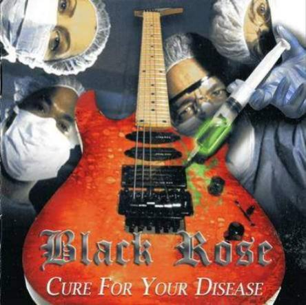 Black Rose - Cure For Your Disease 2010