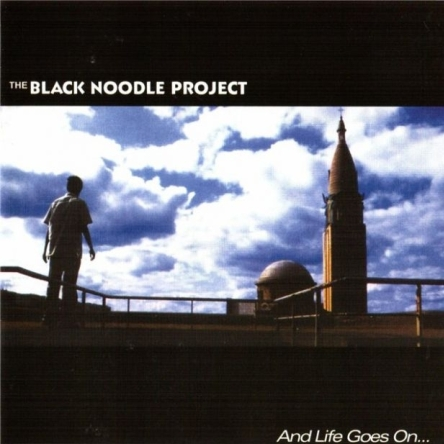 The Black Noodle Project - And Life Goes On... 2004
