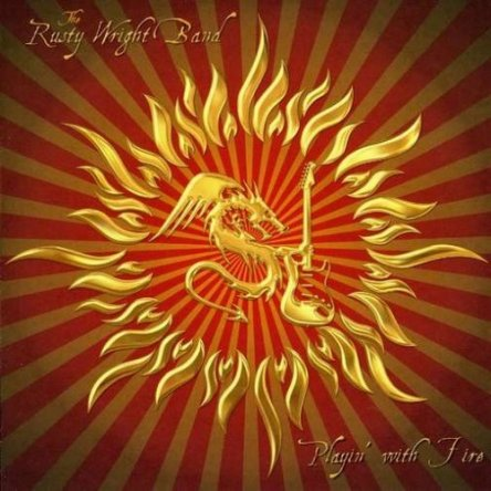 Rusty Wright Band - Playin' with Fire 2009