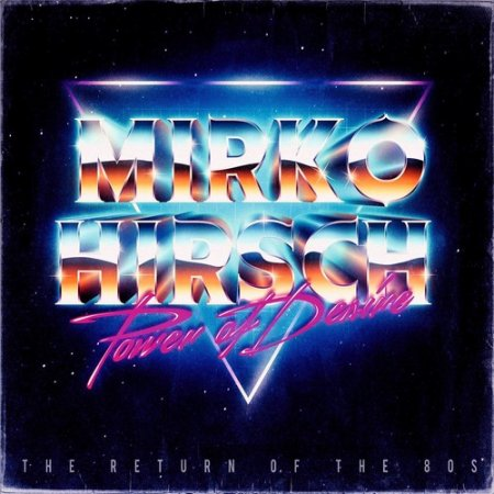 Mirko Hirsch - Power Of Desire (The Return Of The 80s) 2015