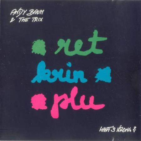 Andy Baum & The Trix - What's Wrong? 1989