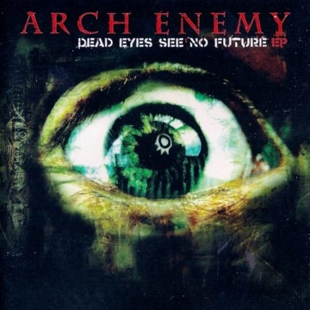 Arch Enemy - Dead Eyes See No Future EP 2004 (Lossless)