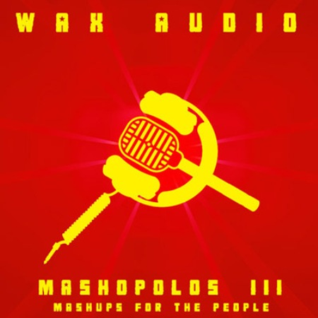 Wax Audio - Mashopolos III-Mashups For The People 2012