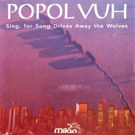 Popol Vuh - Sing, for Song Drives Away The Wolves 1993
