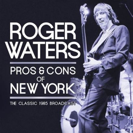 Roger Waters - Pros & Cons Of New York - The Classic 1985 Broadcast (2CD) 2017