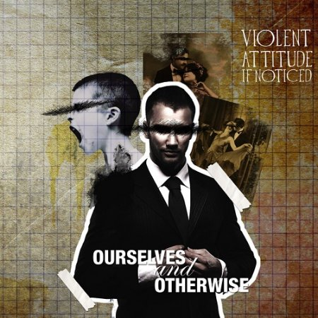 Violent Attitude If Noticed - Ourselves And Otherwise 2017
