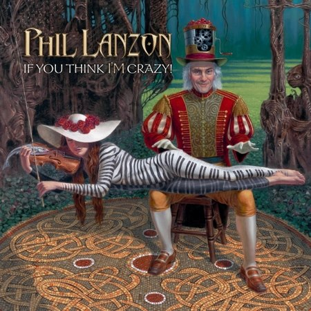 Phil Lanzon - If You Think I'm Crazy! 2017