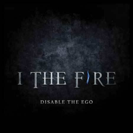 I The Fire - Disable The Ego 2017