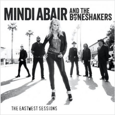 Mindi Abair And The Boneshakers - The EastWest Sessions (2017)