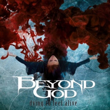 Beyond God - Dying To Feel Alive 2017