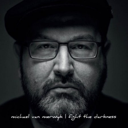 Michael Van Merwyk - Fight The Darkness (2017)