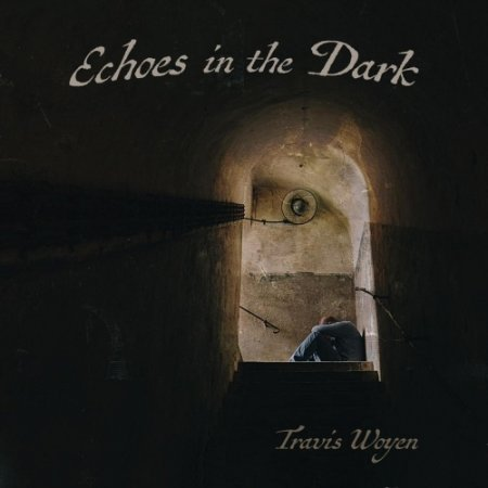 Travis Woyen - Echoes in the Dark (2018)