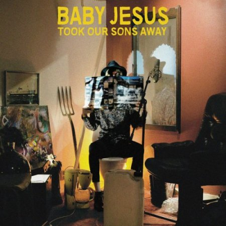 Baby Jesus - Took Our Sons Away (2017)