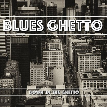 Blues Ghetto - Down In The Ghetto (2017)