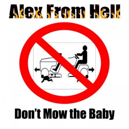 Alex From Hell - Dont Mow the Baby 2018