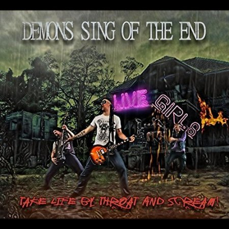 Demons Sing Of The End - Take Life By The Throat And Scream! 2018