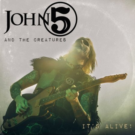 John 5 & The Creatures - It's Alive  2018