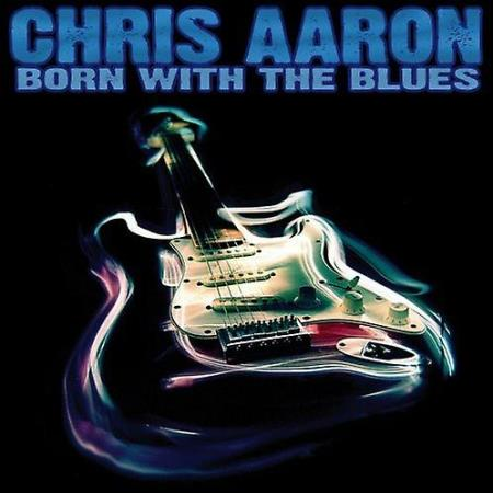 Chris Aaron - Born With The Blues  2007