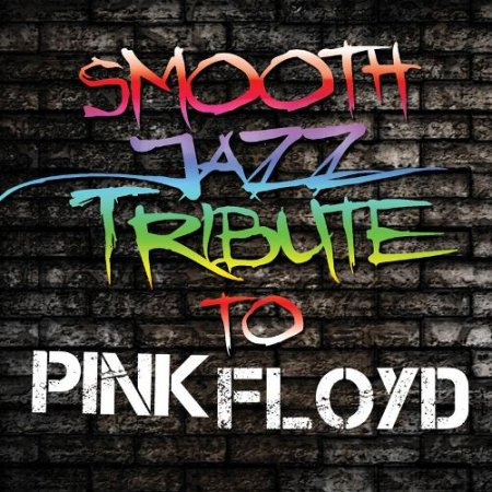 Smooth Jazz All Stars - Tribute To Pink Floyd 2011 (Lossless + MP3)