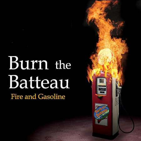 Burn the Batteau - Fire and Gasoline 2018