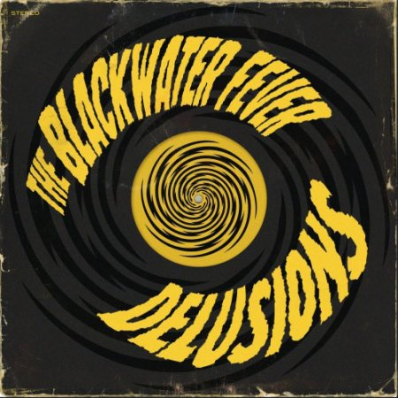 The Blackwater Fever - Delusions  2018