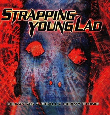 Strapping Young Lad - Heavy As A Really Heavy Thing 1995 (Lossless)