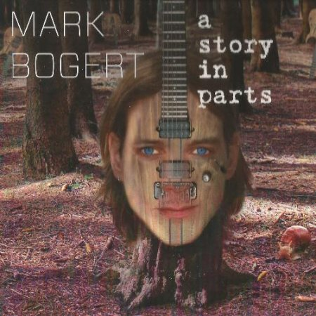 Mark Bogert - A Story In Parts 2014 (Lossless)