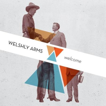 Welshly Arms - Welcome / Covers / Legendary (3 EP's)  2013 - 2017
