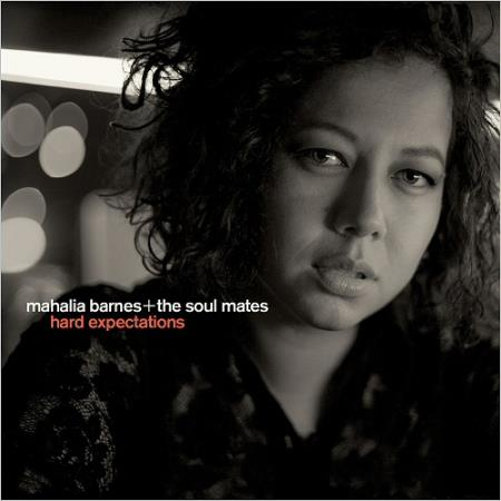 Mahalia Barnes & The Soul Mates - Hard Expectations  2018