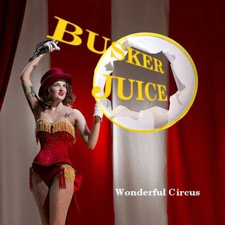 Busker Juice - Wonderful Circus 2018