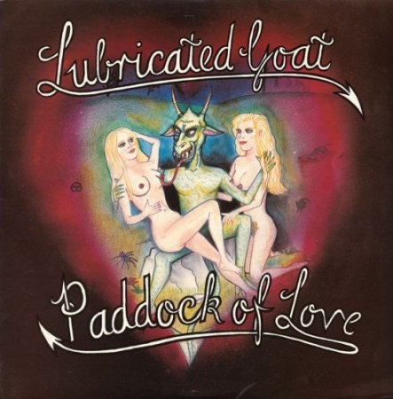 Lubricated Goat - Paddock Of Love 1988