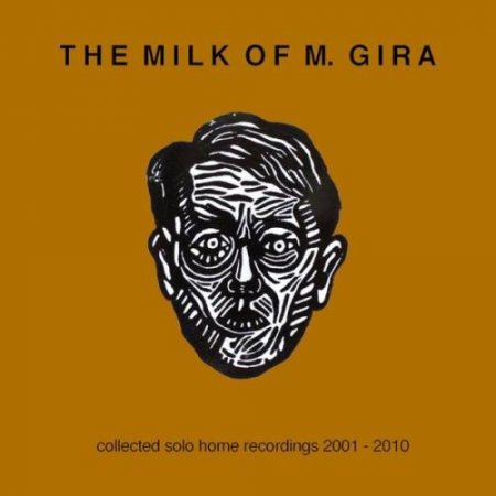 Michael Gira - The Milk Of M. Gira (Selected Solo Home Recordings 2001-2010) 2011