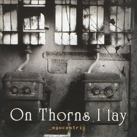 On Thorns I Lay - Egocentric  2003 (Lossless)
