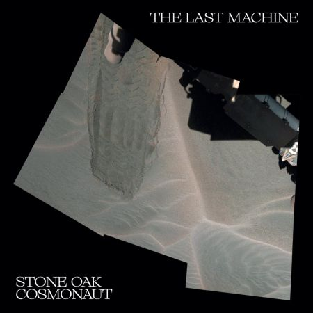 Stone Oak Cosmonaut - The Last Machine 2018