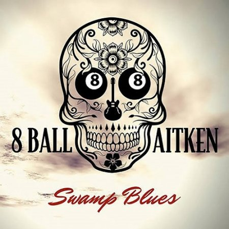 8 Ball Aitken - Swamp Blues 2018