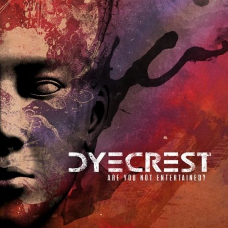 Dyecrest - Are You Not Entertained? 2018