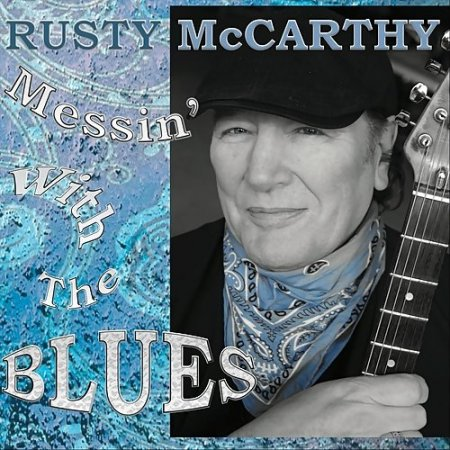 Rusty McCarthy - Messin' With The Blues 2018