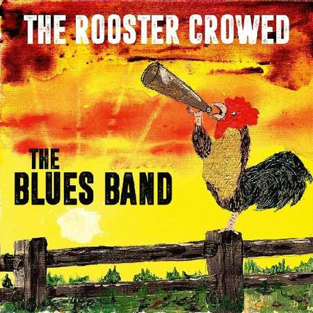 The Blues Band - The Rooster Crowed 2018