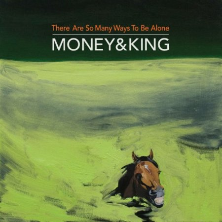 Money & King - There Are So Many Ways To Be Alone  2018