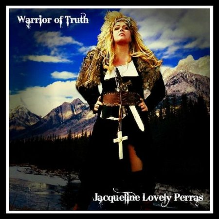 Jacqueline Lovely Perras - Warrior Of Truth 2017