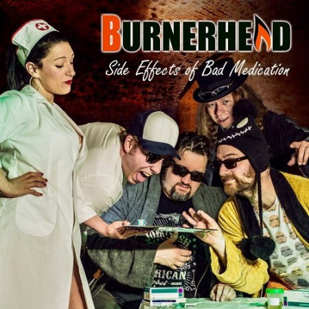 Burnerhead - Side Effects Of Bad Medication  2018