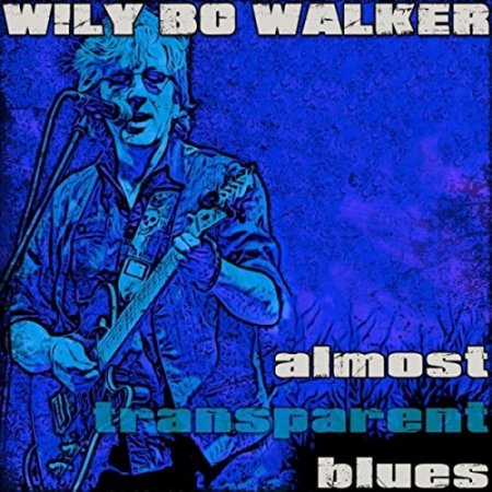 Wily Bo Walker - Almost Transparent Blues  2018
