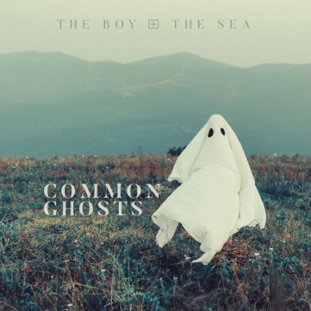 The Boy & The Sea - Common Ghosts  2018