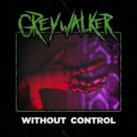 Greywalker - Without Control 2018